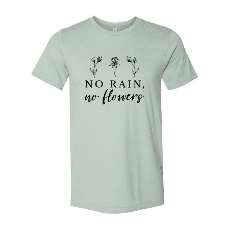 Beautiful Unisex No Rain No Flowers T-Shirt 3