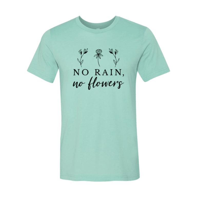 Beautiful Unisex No Rain No Flowers T-Shirt 1