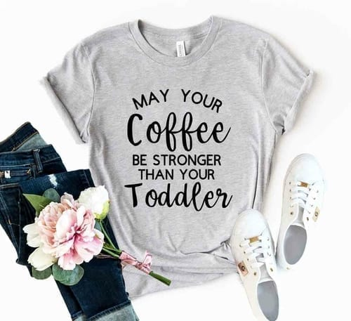 May Your Coffee Be Stronger Than Your Toddler T-Shirt 1